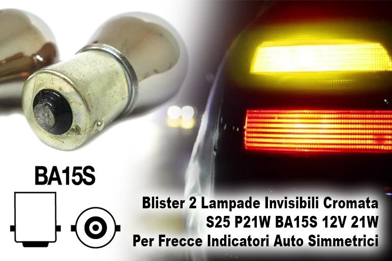 Blister 2 Lampade Invisibili Cromata S25 P21W BA15S 12V 21W Per Frecce Indicatori Auto Simmetrici - PAIO